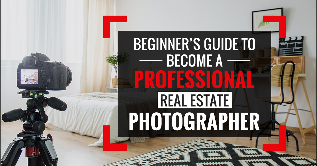 Beginner's Guide to Become a Professional Real Estate Photographer