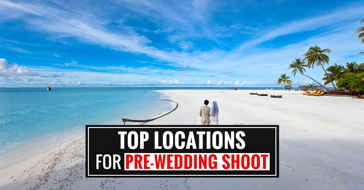 Top Locations For Pre-Wedding Shoot